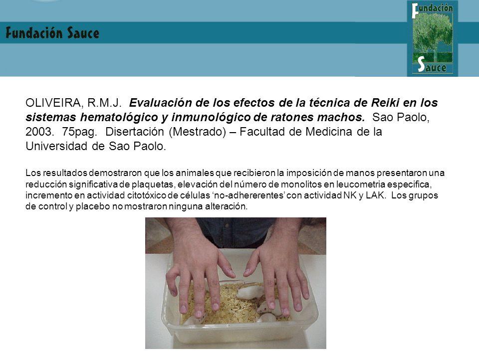 OLIVEIRA, R.M.J. Evaluación de los efectos de la técnica de Reiki en los sistemas hematológico y inmunológico de ratones machos. Sao Paolo, 2003. 75pag. Disertación (Mestrado) – Facultad de Medicina de la Universidad de Sao Paolo.