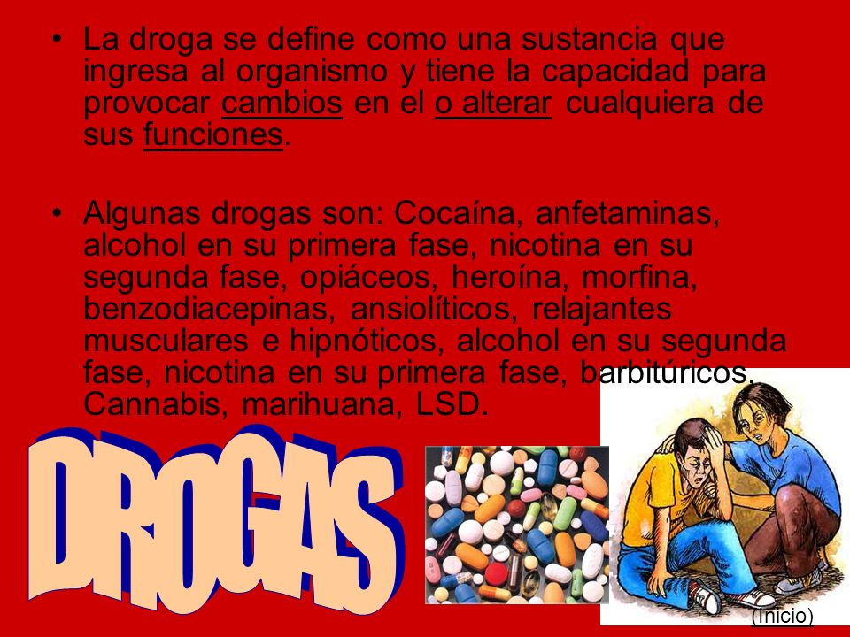 La droga se define como una sustancia que ingresa al organismo y tiene la capacidad para provocar cambios en el o alterar cualquiera de sus funciones.