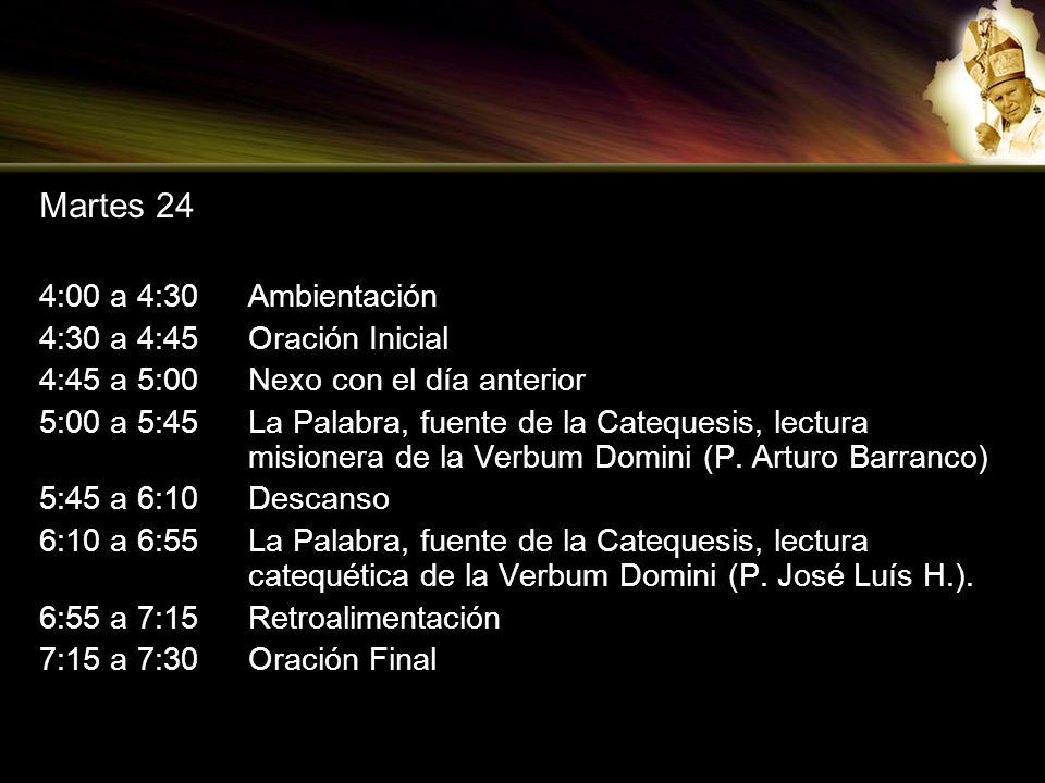 Martes 24 4:00 a 4:30 Ambientación 4:30 a 4:45 Oración Inicial