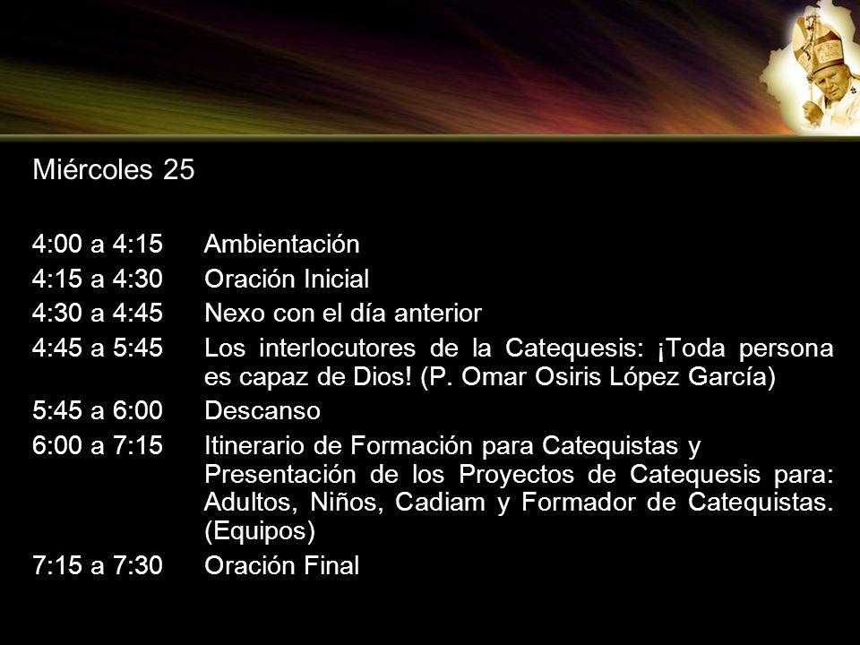 Miércoles 25 4:00 a 4:15 Ambientación 4:15 a 4:30 Oración Inicial