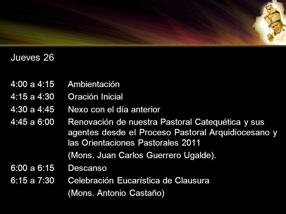 Jueves 26 4:00 a 4:15 Ambientación 4:15 a 4:30 Oración Inicial