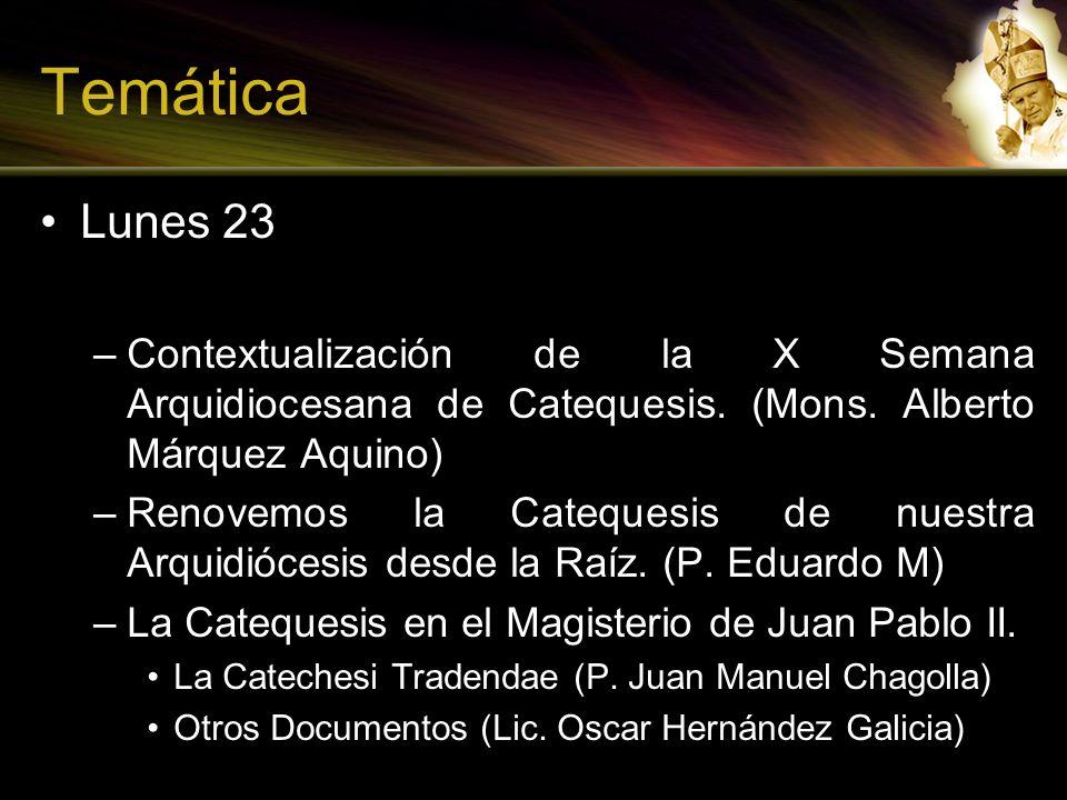 Temática Lunes 23. Contextualización de la X Semana Arquidiocesana de Catequesis. (Mons. Alberto Márquez Aquino)
