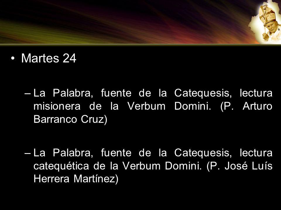 Martes 24 La Palabra, fuente de la Catequesis, lectura misionera de la Verbum Domini. (P. Arturo Barranco Cruz)