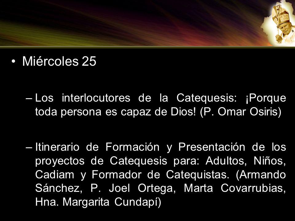 Miércoles 25 Los interlocutores de la Catequesis: ¡Porque toda persona es capaz de Dios! (P. Omar Osiris)