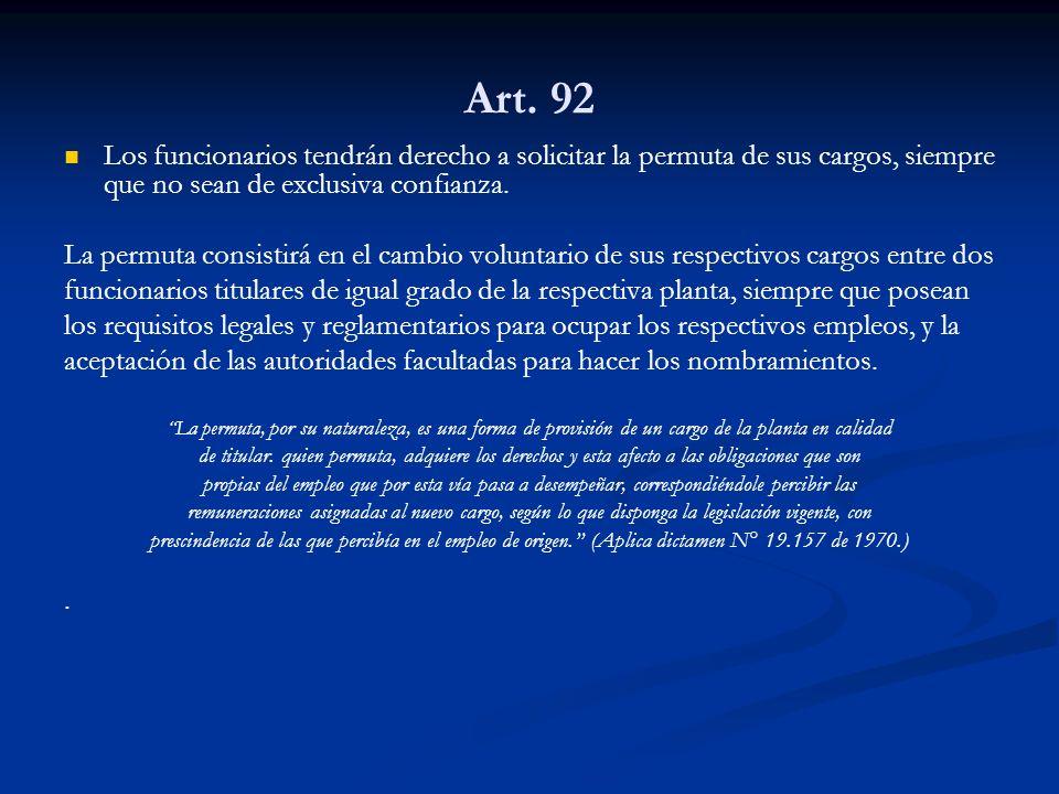 Art. 92 Los funcionarios tendrán derecho a solicitar la permuta de sus cargos, siempre que no sean de exclusiva confianza.