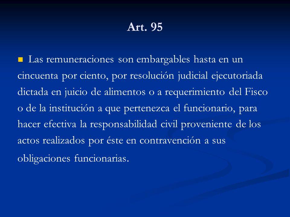 Art. 95 Las remuneraciones son embargables hasta en un