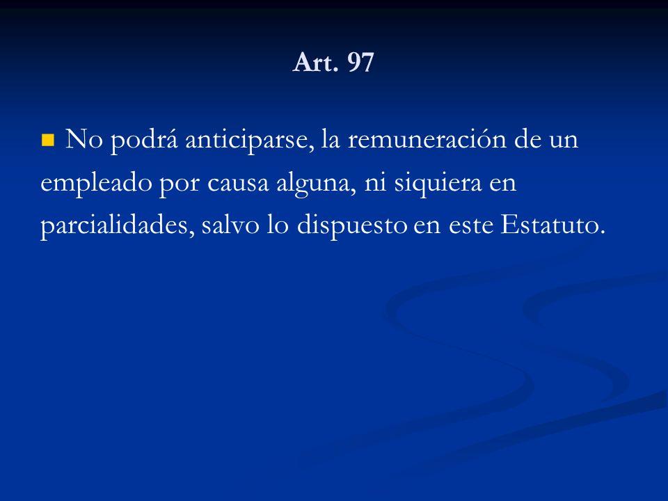 Art. 97 No podrá anticiparse, la remuneración de un.