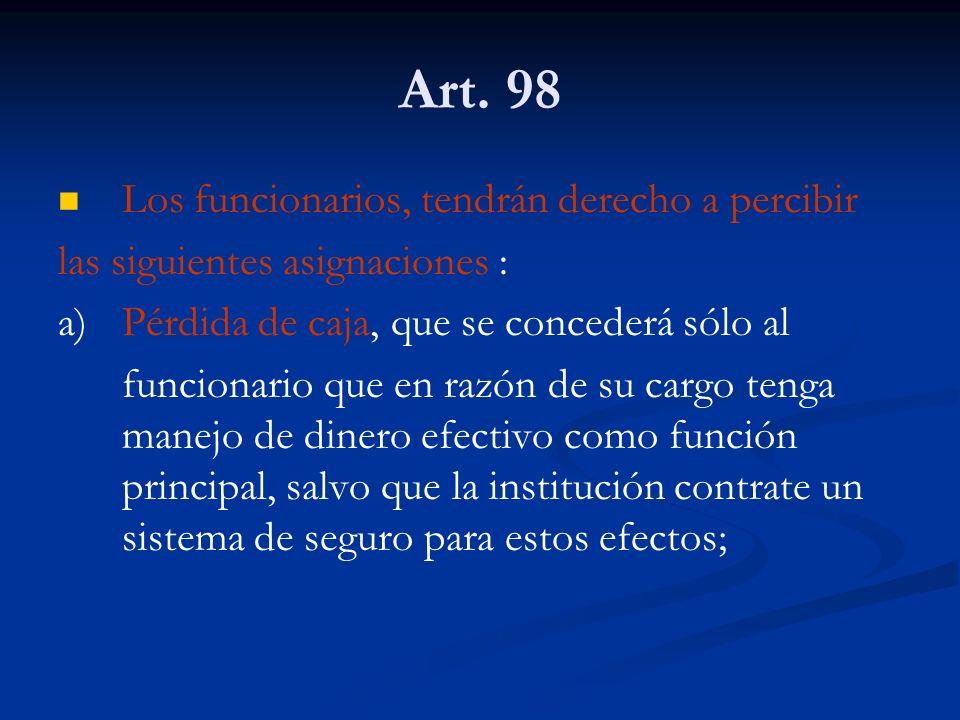 Art. 98 Los funcionarios, tendrán derecho a percibir