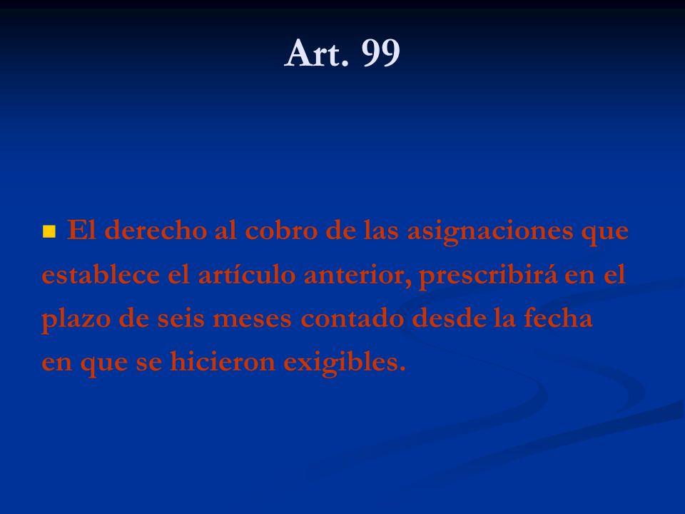 Art. 99 El derecho al cobro de las asignaciones que