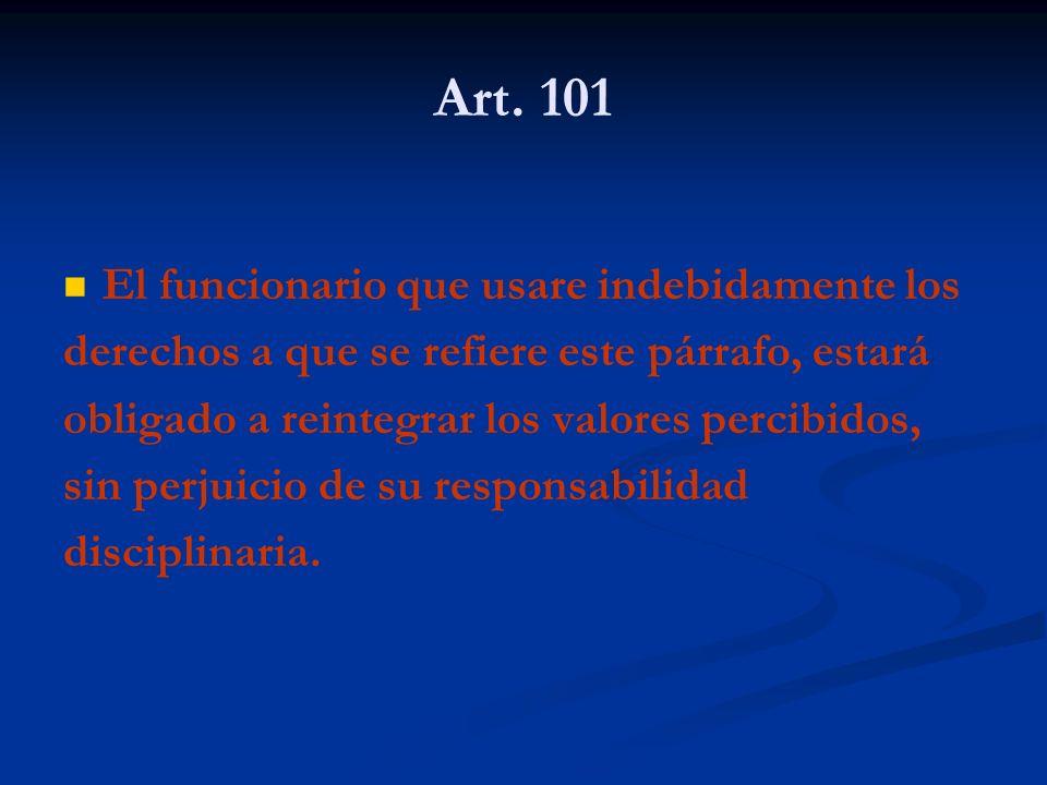 Art. 101 El funcionario que usare indebidamente los