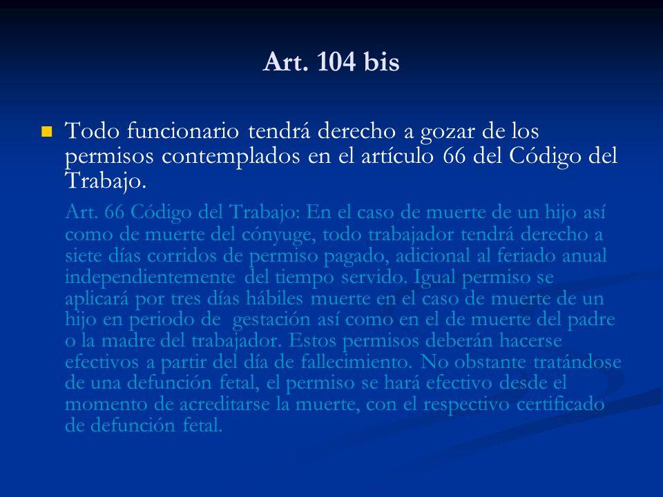 Art. 104 bis Todo funcionario tendrá derecho a gozar de los permisos contemplados en el artículo 66 del Código del Trabajo.
