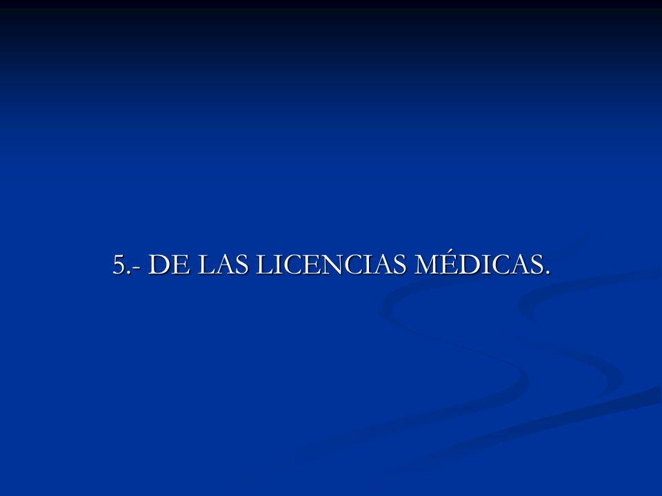 5.- DE LAS LICENCIAS MÉDICAS.