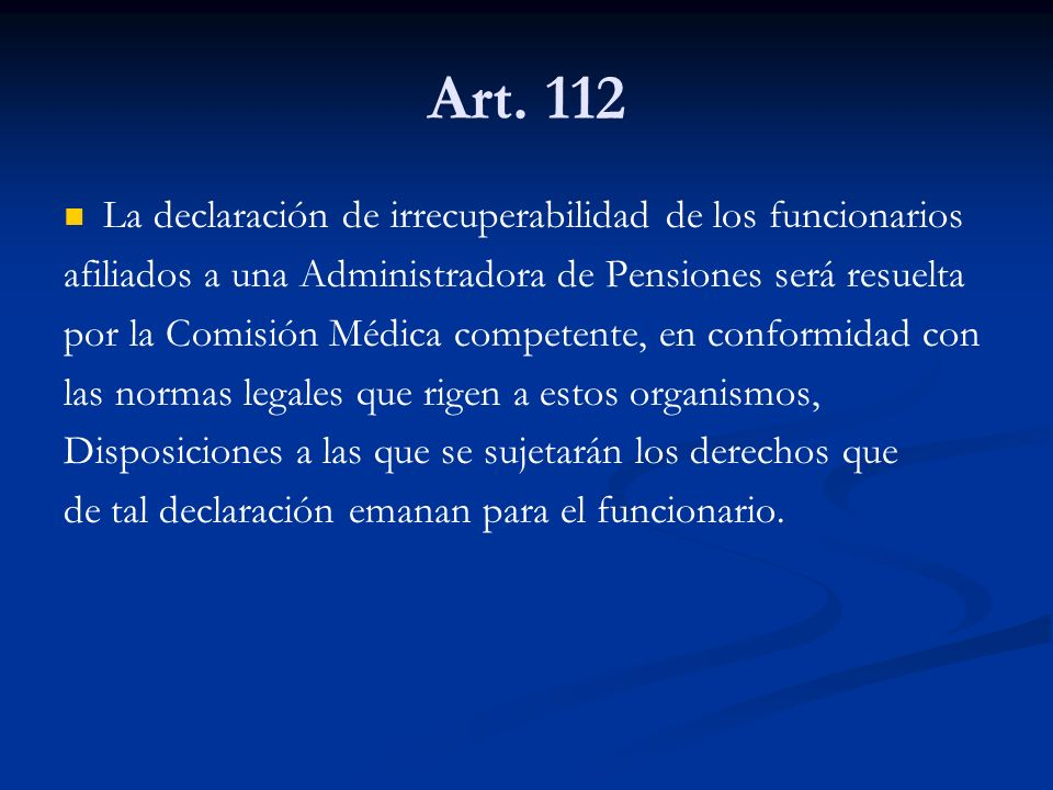 Art. 112 La declaración de irrecuperabilidad de los funcionarios