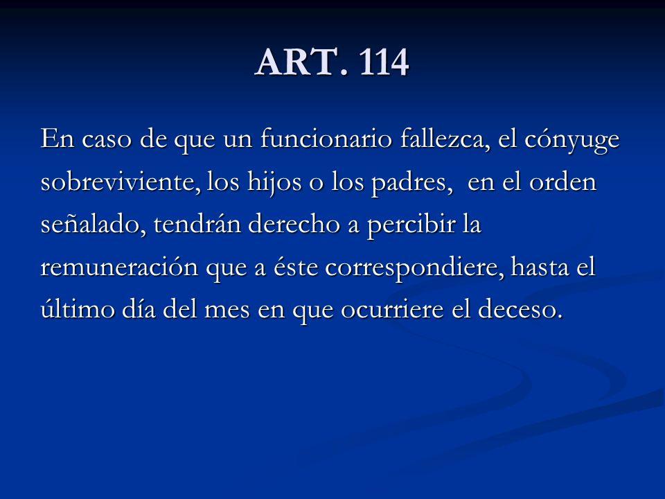 ART. 114 En caso de que un funcionario fallezca, el cónyuge