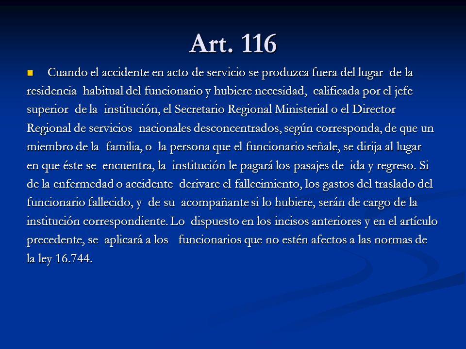 Art. 116 Cuando el accidente en acto de servicio se produzca fuera del lugar de la.