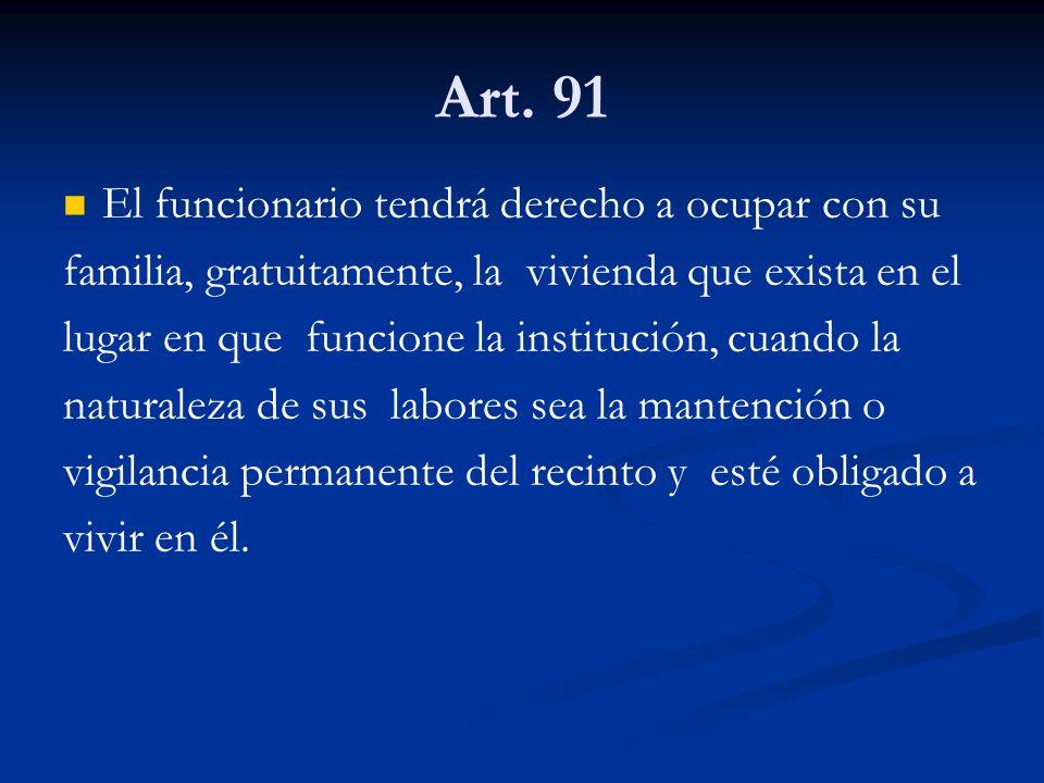 Art. 91 El funcionario tendrá derecho a ocupar con su