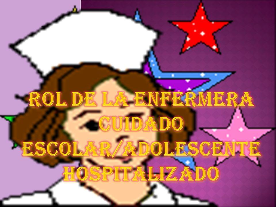 ROL DE LA ENFERMERA CUIDADO ESCOLAR/ADOLESCENTE HOSPITALIZADO
