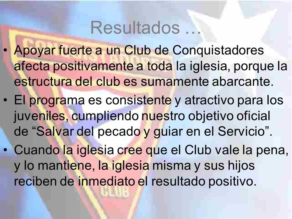 Resultados … Apoyar fuerte a un Club de Conquistadores afecta positivamente a toda la iglesia, porque la estructura del club es sumamente abarcante.