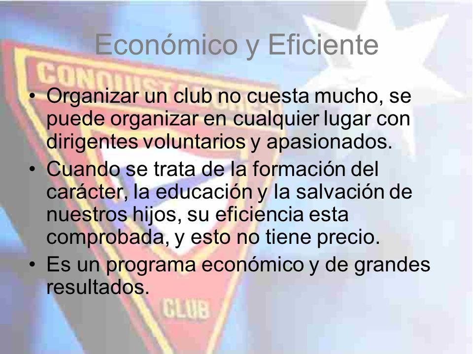 Económico y Eficiente Organizar un club no cuesta mucho, se puede organizar en cualquier lugar con dirigentes voluntarios y apasionados.