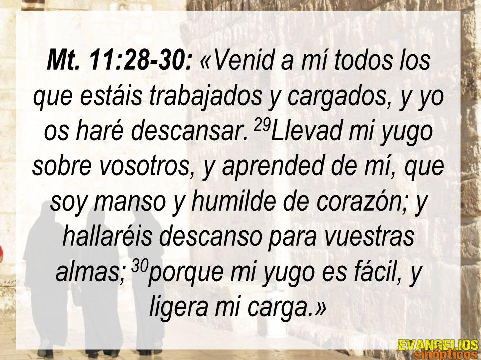 Mt. 11:28-30: «Venid a mí todos los que estáis trabajados y cargados, y yo os haré descansar.