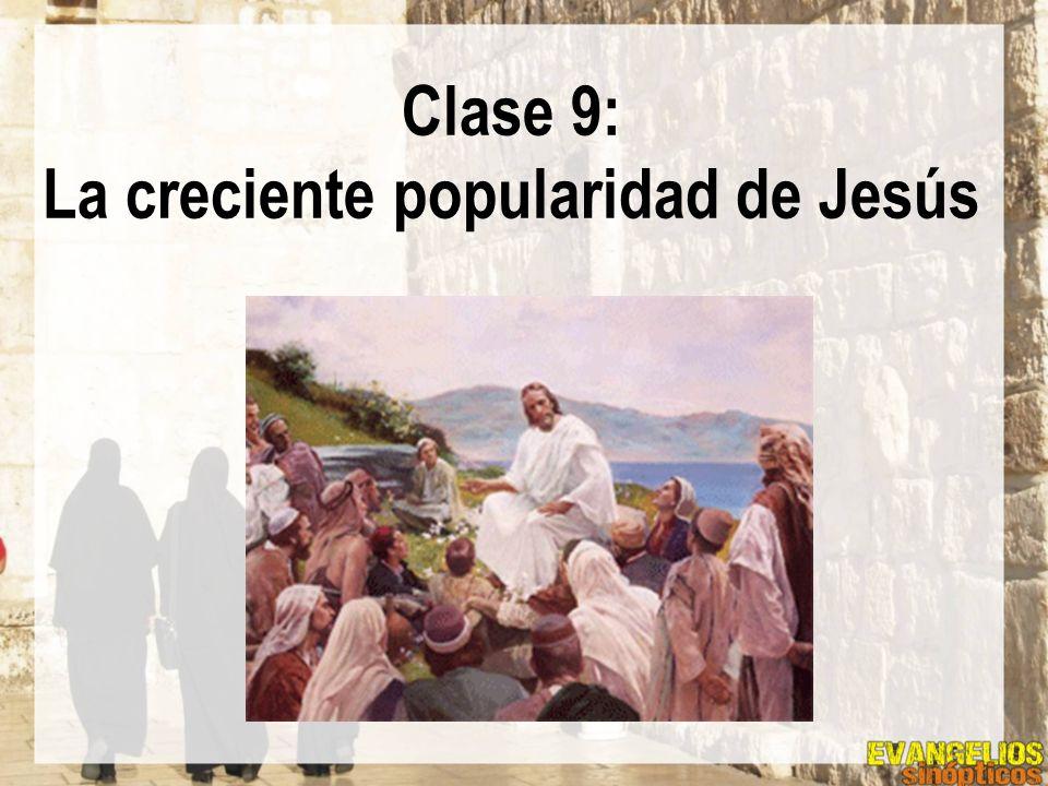 Clase 9: La creciente popularidad de Jesús