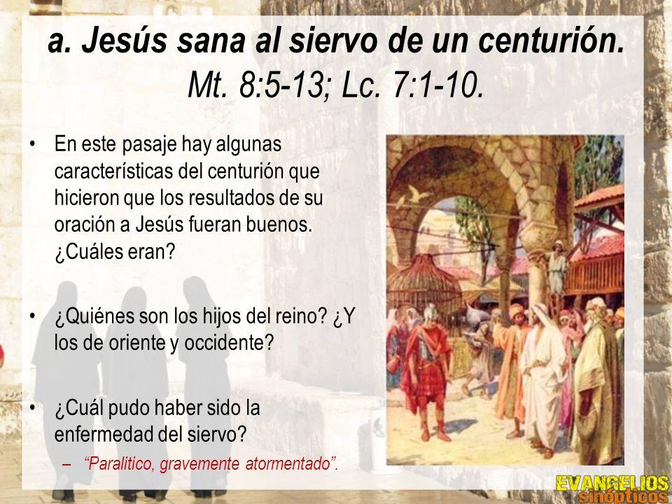 a. Jesús sana al siervo de un centurión. Mt. 8:5-13; Lc. 7:1-10.