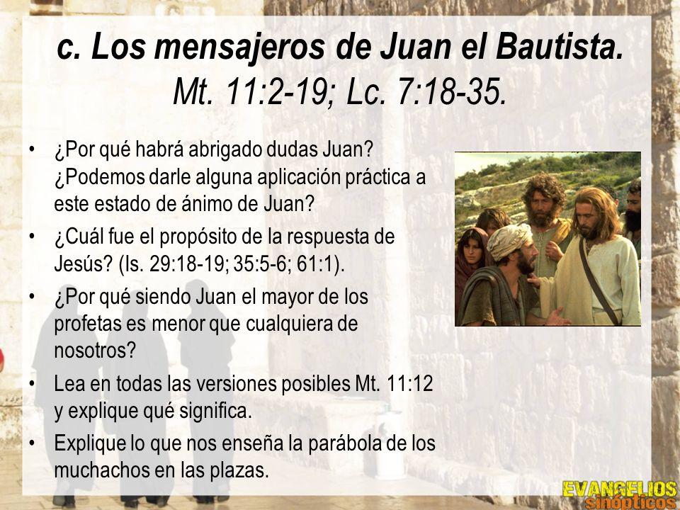 c. Los mensajeros de Juan el Bautista. Mt. 11:2-19; Lc. 7:18-35.
