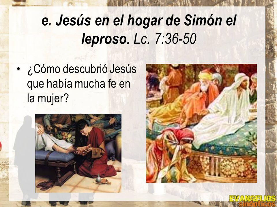 e. Jesús en el hogar de Simón el leproso. Lc. 7:36-50