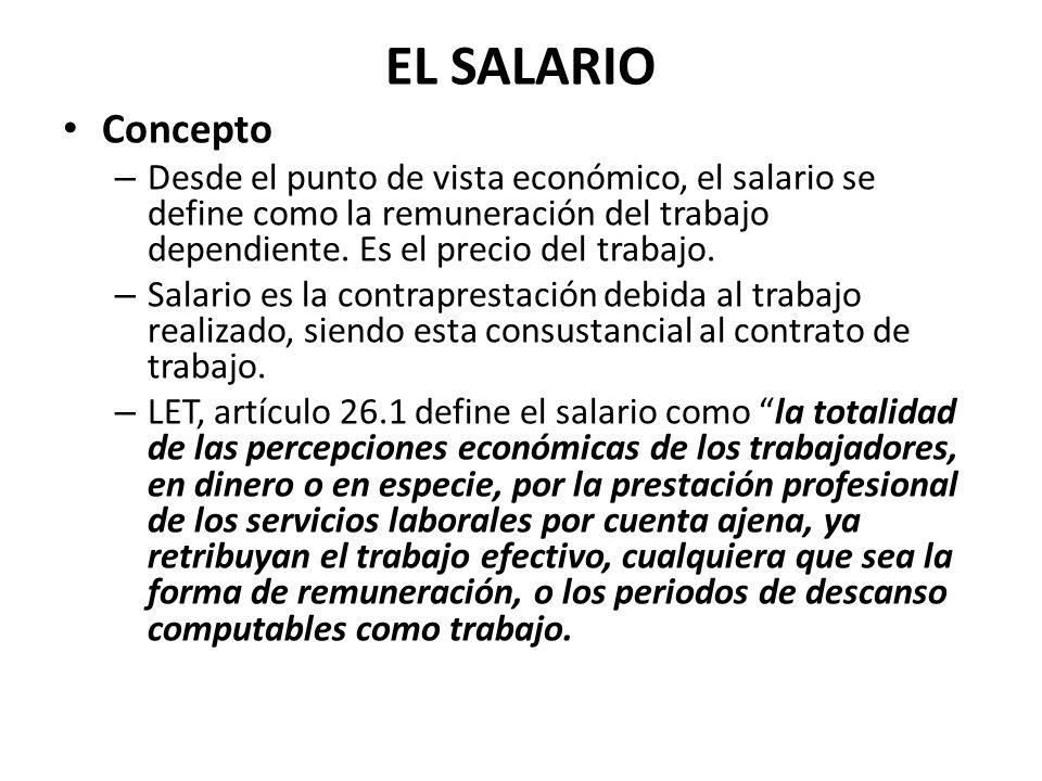 EL SALARIO Concepto. Desde el punto de vista económico, el salario se define como la remuneración del trabajo dependiente. Es el precio del trabajo.