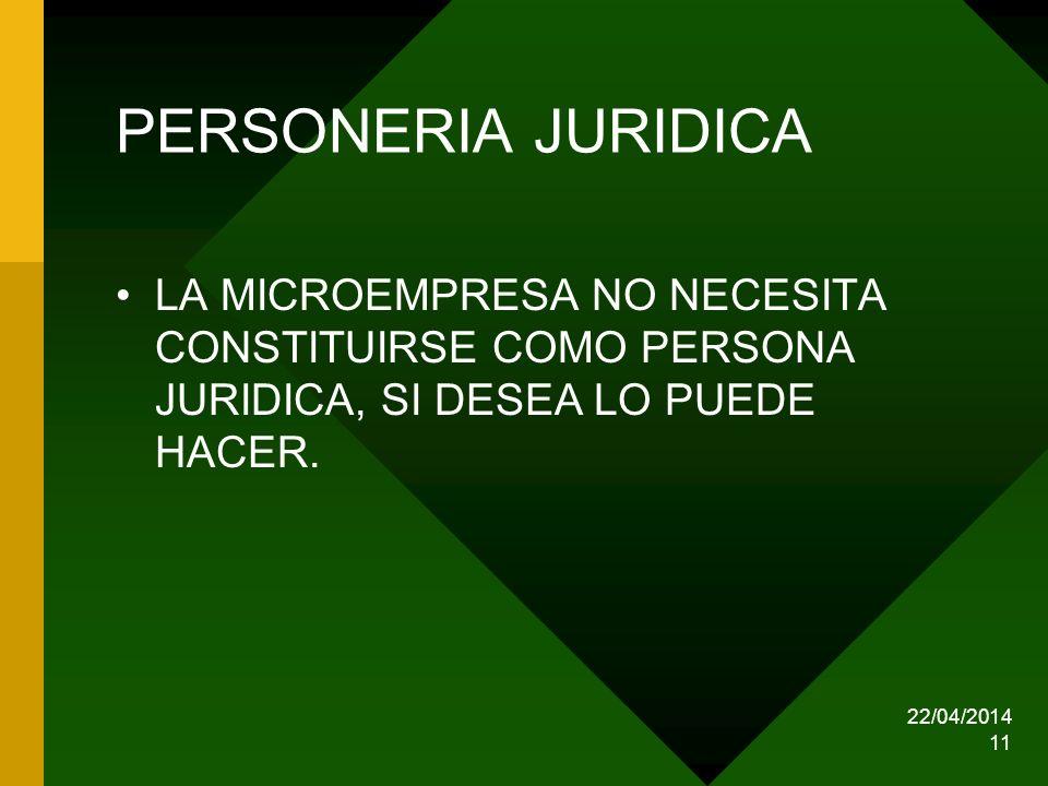 PERSONERIA JURIDICA LA MICROEMPRESA NO NECESITA CONSTITUIRSE COMO PERSONA JURIDICA, SI DESEA LO PUEDE HACER.