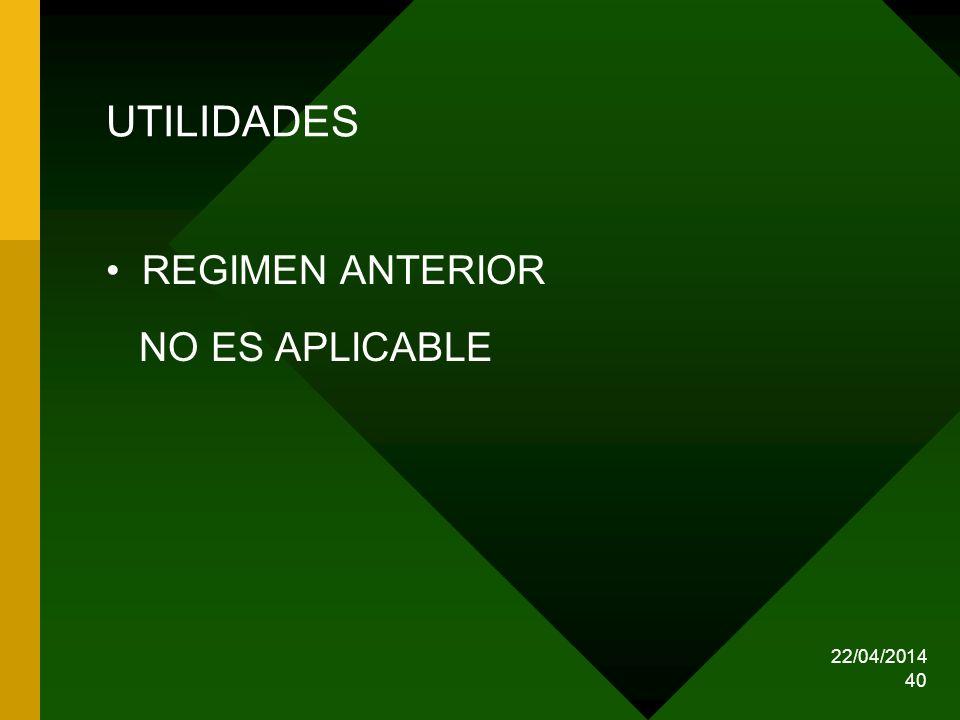 UTILIDADES REGIMEN ANTERIOR NO ES APLICABLE 29/03/2017