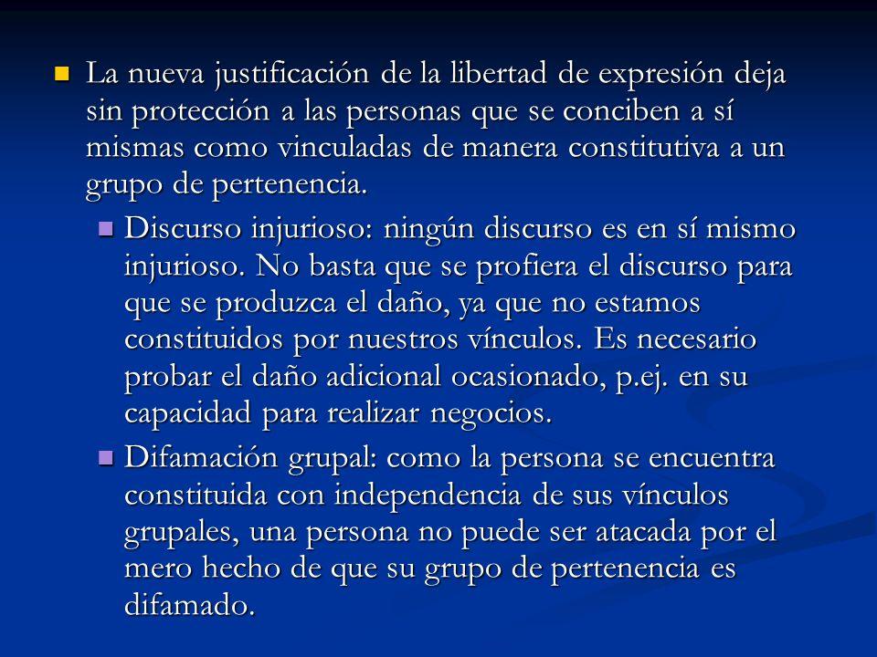 La nueva justificación de la libertad de expresión deja sin protección a las personas que se conciben a sí mismas como vinculadas de manera constitutiva a un grupo de pertenencia.