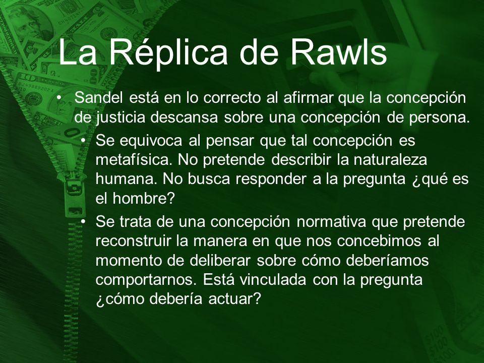 La Réplica de Rawls Sandel está en lo correcto al afirmar que la concepción de justicia descansa sobre una concepción de persona.