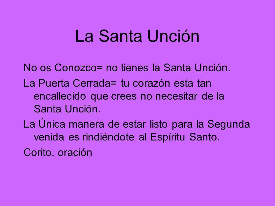 La Santa Unción No os Conozco= no tienes la Santa Unción.