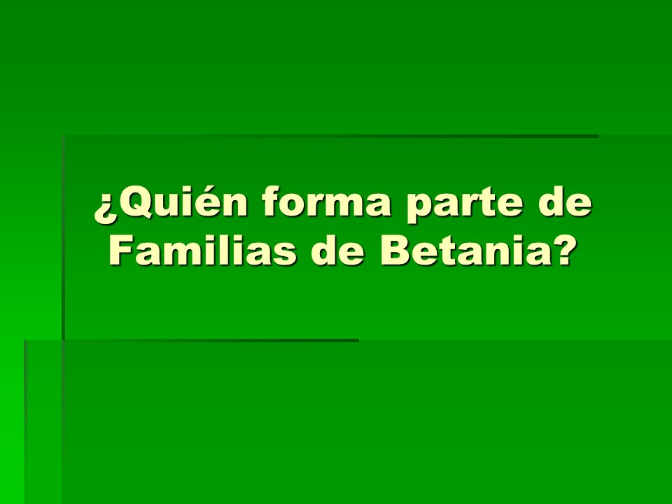 ¿Quién forma parte de Familias de Betania