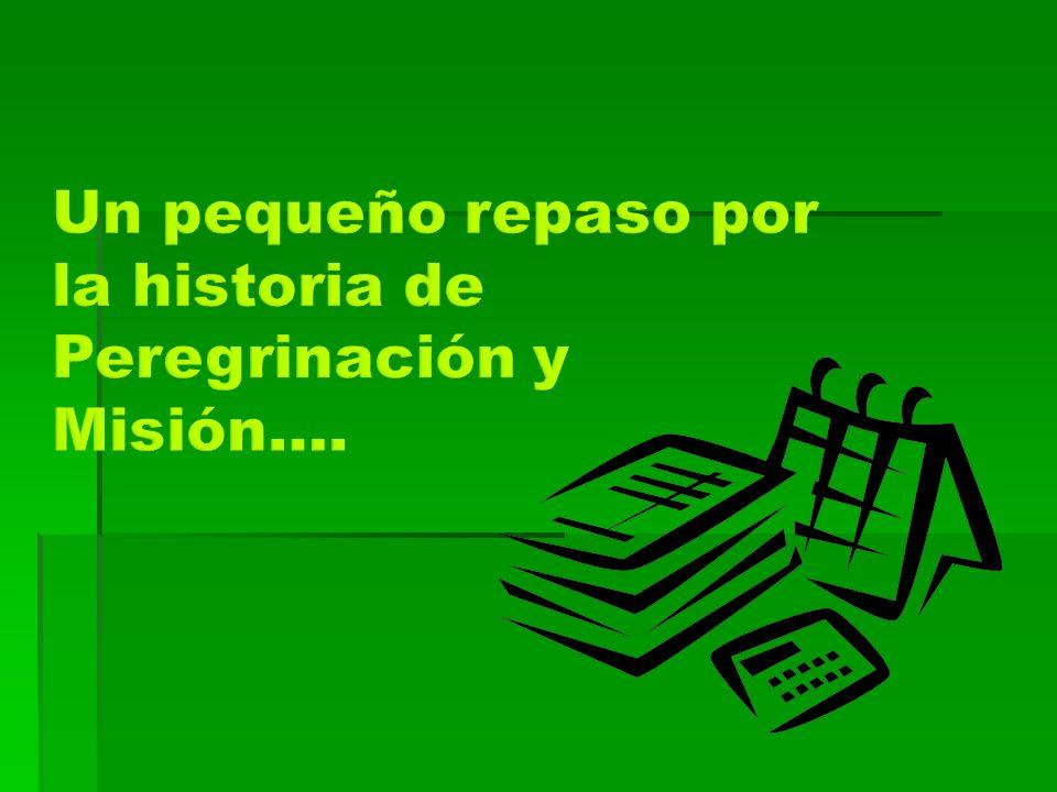 Un pequeño repaso por la historia de Peregrinación y Misión….