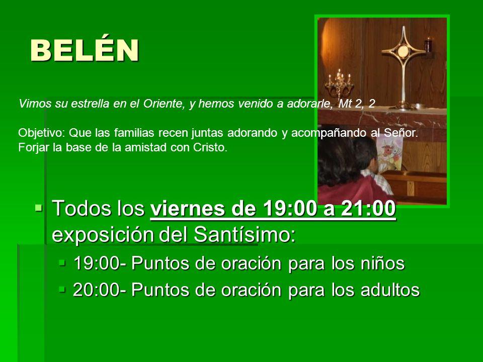 BELÉN Todos los viernes de 19:00 a 21:00 exposición del Santísimo: