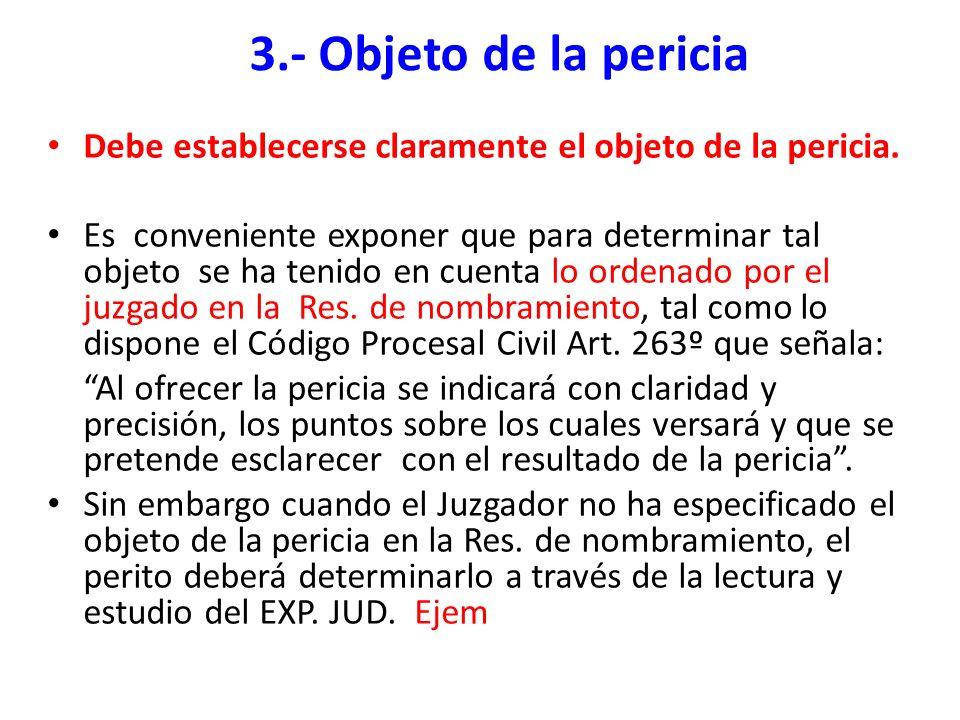 3.- Objeto de la pericia Debe establecerse claramente el objeto de la pericia.