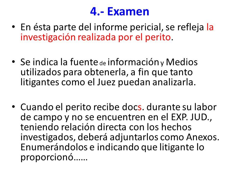 4.- Examen En ésta parte del informe pericial, se refleja la investigación realizada por el perito.