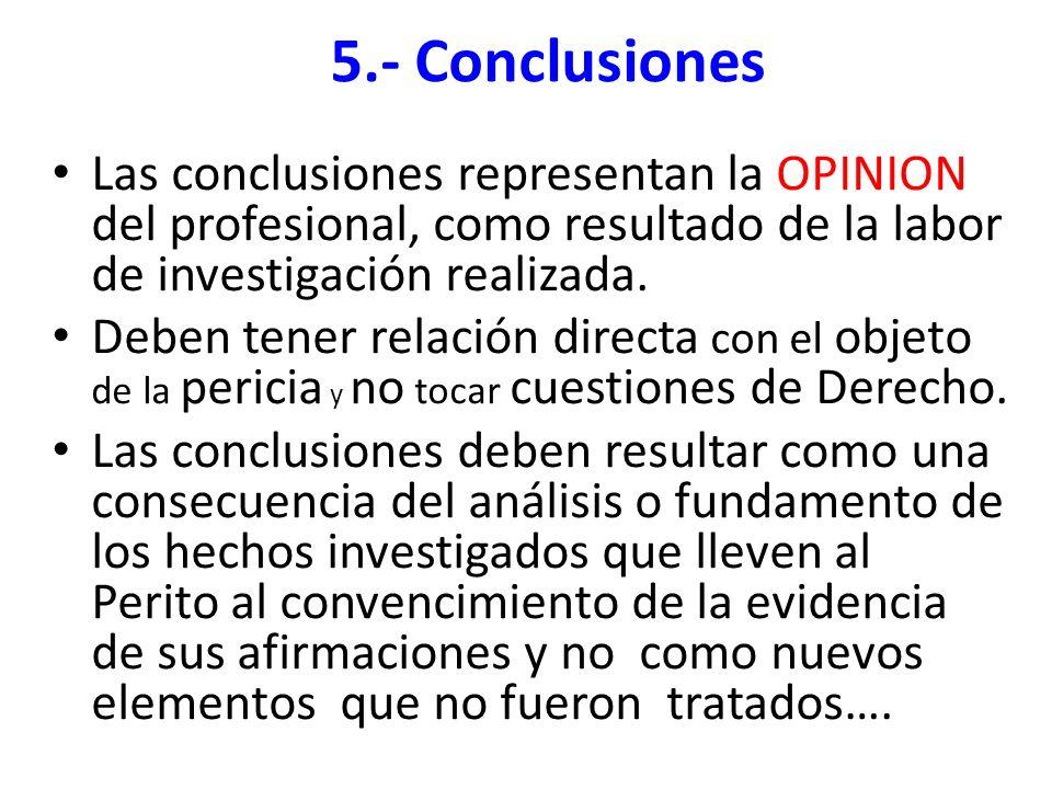5.- Conclusiones Las conclusiones representan la OPINION del profesional, como resultado de la labor de investigación realizada.