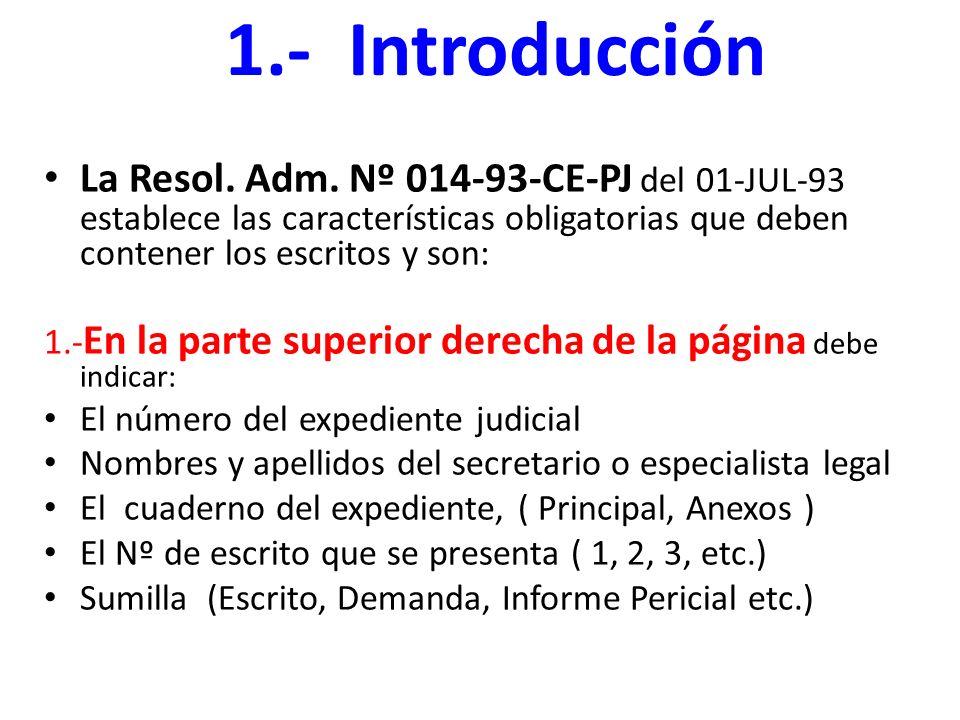 1.- Introducción La Resol. Adm. Nº 014-93-CE-PJ del 01-JUL-93 establece las características obligatorias que deben contener los escritos y son:
