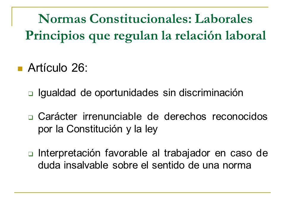 Normas Constitucionales: Laborales Principios que regulan la relación laboral