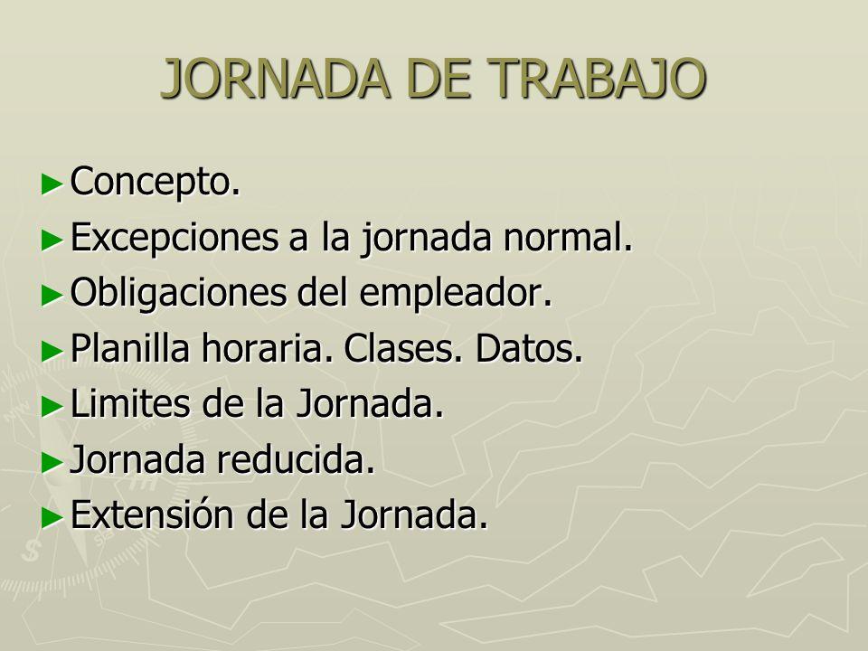 JORNADA DE TRABAJO Concepto. Excepciones a la jornada normal.