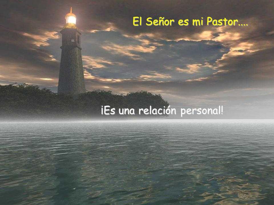 El Señor es mi Pastor.... ¡Es una relación personal!