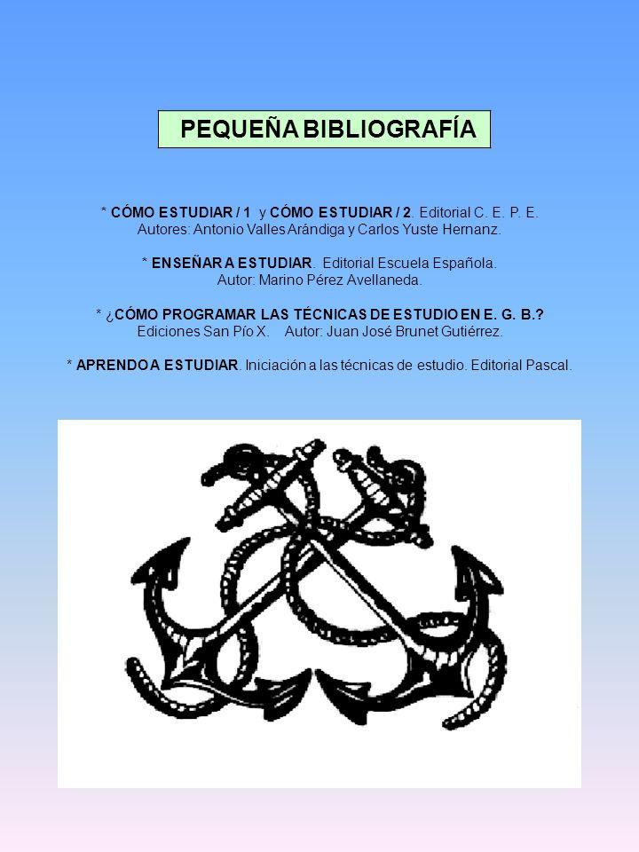 PEQUEÑA BIBLIOGRAFÍA * CÓMO ESTUDIAR / 1 y CÓMO ESTUDIAR / 2. Editorial C. E. P. E. Autores: Antonio Valles Arándiga y Carlos Yuste Hernanz.