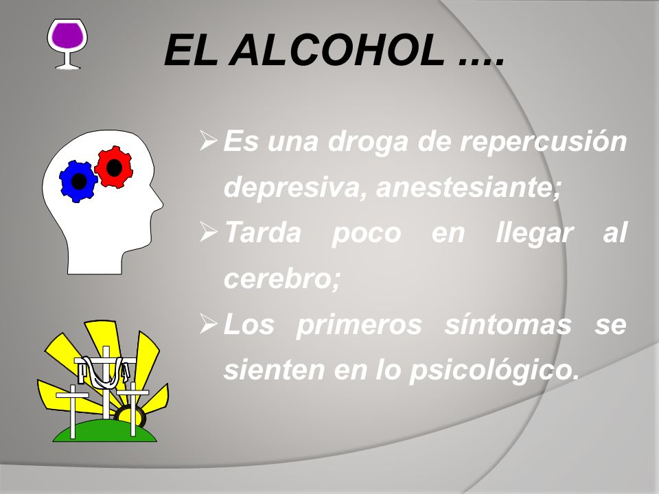 EL ALCOHOL .... Es una droga de repercusión depresiva, anestesiante;