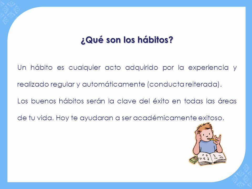 ¿Qué son los hábitos Un hábito es cualquier acto adquirido por la experiencia y realizado regular y automáticamente (conducta reiterada).