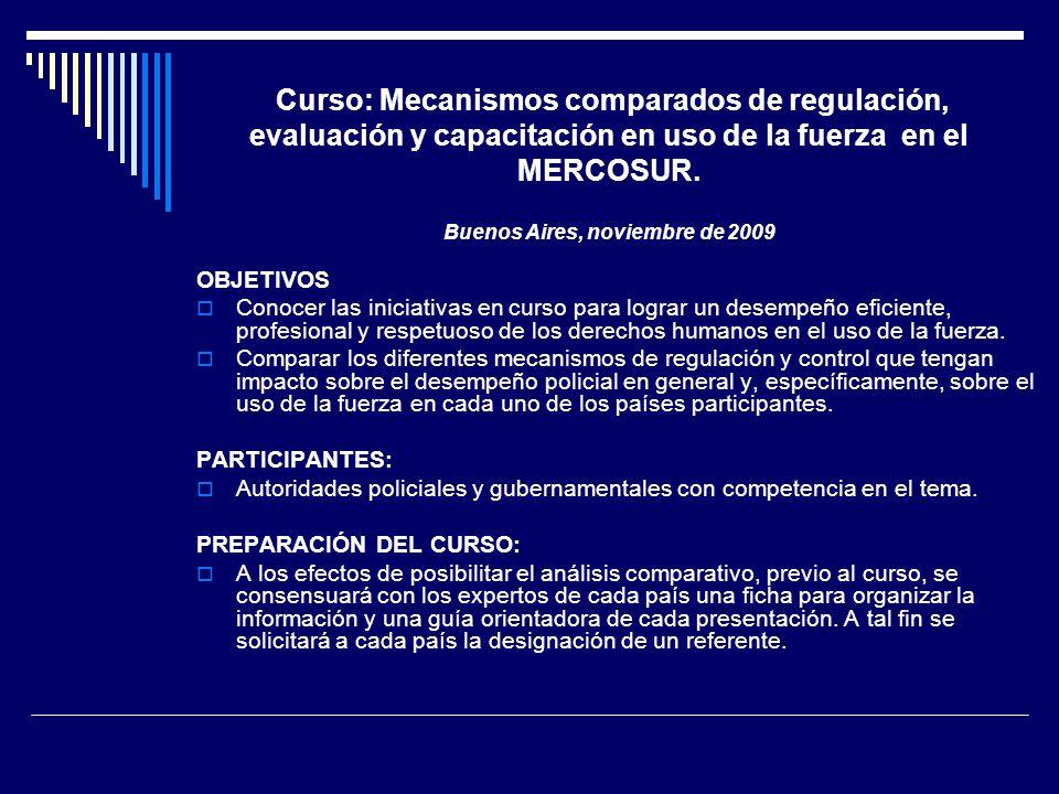 Curso: Mecanismos comparados de regulación, evaluación y capacitación en uso de la fuerza en el MERCOSUR. Buenos Aires, noviembre de 2009