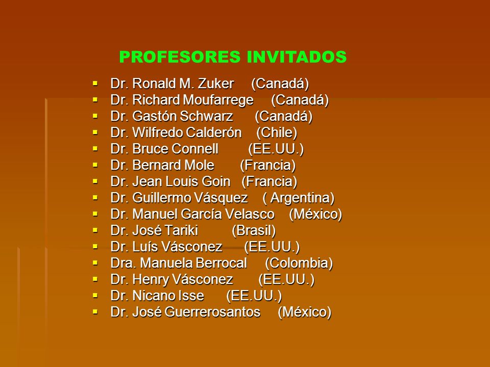 PROFESORES INVITADOS Dr. Ronald M. Zuker (Canadá)