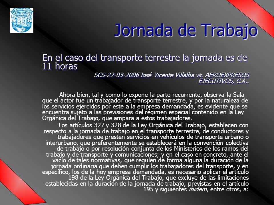 Jornada de Trabajo En el caso del transporte terrestre la jornada es de 11 horas.